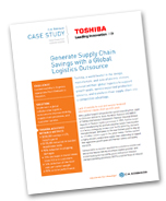 Generate Supply Chain Savings with a Global Logistics Outsource (Toshiba)